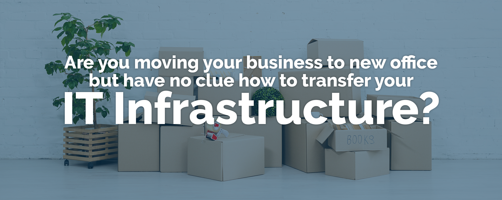 Are you moving your business to new office but have no clue how to transfer your IT Infrastructure ?